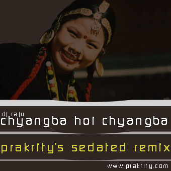 prakrity's sedated remix of the dj raju hit 'chyangba hoi chyangba'